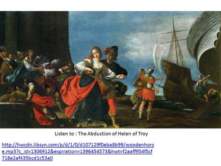 Listen to : The Abduction of Helen of Troy  e.mp3?c_id=1306912&expiration=1396454573&hwt=f2aaff954f5cf.