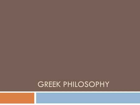 "GREEK PHILOSOPHY. What is philosophy  Philosophy ( ""love of wisdom"") is an organized system of rational thought.  Early Greek philosophers were interested."