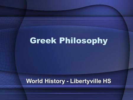 Greek Philosophy World History - Libertyville HS.