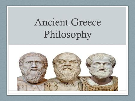 Ancient Greece Philosophy. Greek Philosophy Around 6 th Century BC, there was a shift from accepting myths as truth to learning how to reason with everyday.