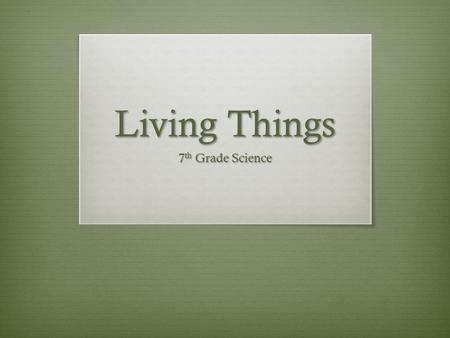 Living Things 7th Grade Science.