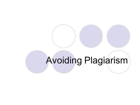 Avoiding Plagiarism. When To Document: Whenever you use information, facts, statistics, opinions, hypotheses, and ideas from outside sources, it is essential.