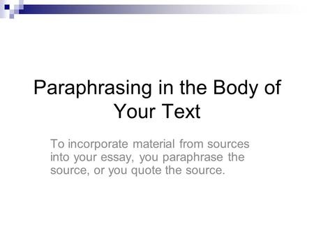 paraphrasing and using quotations in the body of your text ppt  paraphrasing in the body of your text to incorporate material from sources into your essay