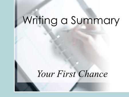 Writing a Summary Your First Chance.