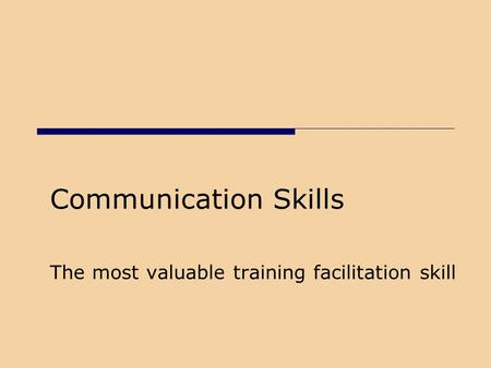 Communication Skills The most valuable training facilitation skill.