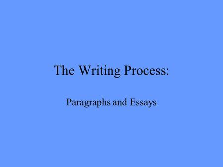 The Writing Process: Paragraphs and Essays Steps of the Writing Process Prewriting - the stage of the process where the writer is generating ideas, formats,