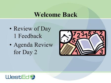 Welcome Back Review of Day 1 Feedback Agenda Review for Day 2.
