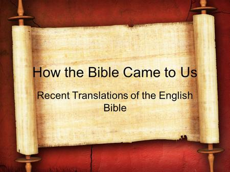 How the Bible Came to Us Recent Translations of the English Bible.