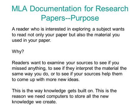 MLA Documentation for Research Papers--Purpose A reader who is interested in exploring a subject wants to read not only your paper but also the material.