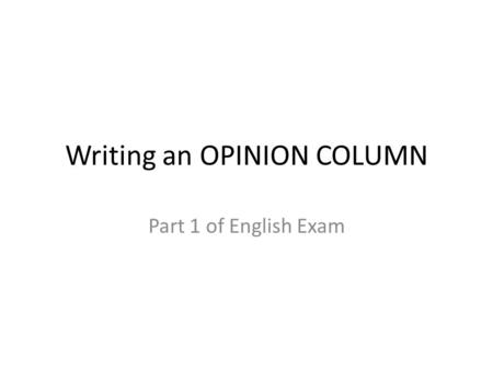 Writing an OPINION COLUMN Part 1 of English Exam.