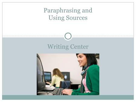 Writing Center Paraphrasing and Using Sources. Statement on Plagiarism Plagiarism (the intentional or unintentional theft of intellectual ideas), occurs.