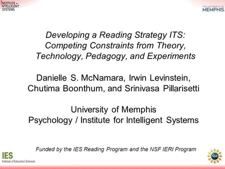 Developing a Reading Strategy ITS: Competing Constraints from Theory, Technology, Pedagogy, and Experiments Danielle S. McNamara, Irwin Levinstein, Chutima.