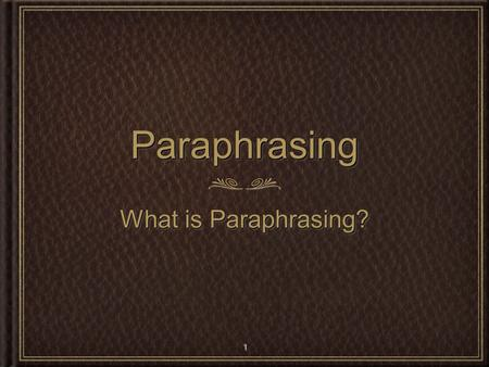 Paraphrasing What is Paraphrasing?.
