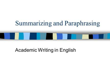 Summarizing and Paraphrasing Academic Writing in English.