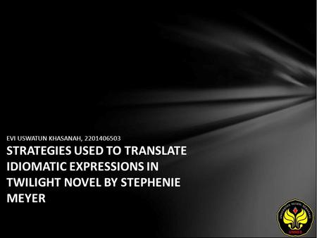 EVI USWATUN KHASANAH, 2201406503 STRATEGIES USED TO TRANSLATE IDIOMATIC EXPRESSIONS IN TWILIGHT NOVEL BY STEPHENIE MEYER.