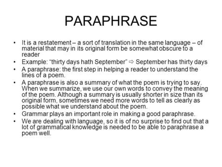 PARAPHRASE It is a restatement – a sort of translation in the same language – of material that may in its original form be somewhat obscure to a reader.