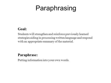 Goal: Students will strengthen and reinforce previously learned strategies aiding in processing written language and respond with an appropriate summary.