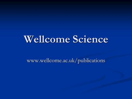 Wellcome Science www.wellcome.ac.uk/publications.