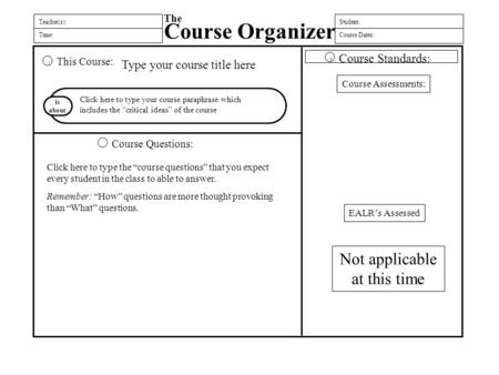 Teacher(s): Time: The Course Organizer Student: Course Dates: This Course: Course Questions: is about Course Standards: 1 3 Type your course title here.