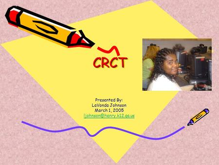 CRCTCRCT Presented By: LaVonda Johnson March 1, 2005