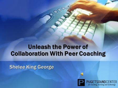 Unleash the Power of Collaboration With Peer Coaching Shelee King George.