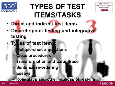 TYPES OF TEST ITEMS/TASKS Direct and indirect test items Discrete-point testing and integrative testing Types of test items: –Multiple-choice questions.