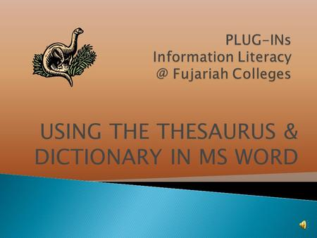 USING THE THESAURUS & DICTIONARY IN MS WORD A THESAURUS is a book that lists words with similar meanings. These words are called synonyms or near-synonyms.