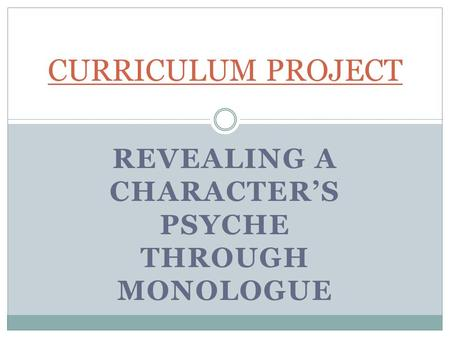 REVEALING A CHARACTER'S PSYCHE THROUGH MONOLOGUE CURRICULUM PROJECT.