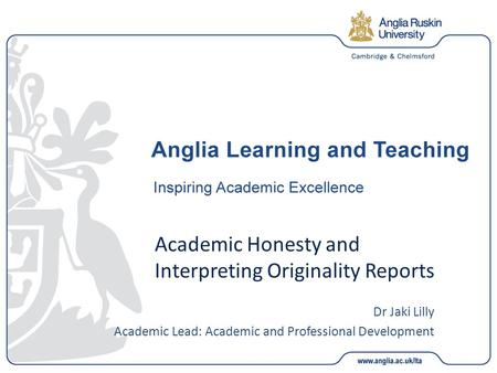 Academic Honesty and Interpreting Originality Reports Dr Jaki Lilly Academic Lead: Academic and Professional Development.