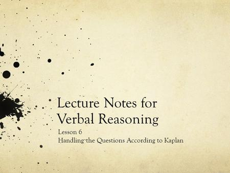 Lecture Notes for Verbal Reasoning Lesson 6 Handling the Questions According to Kaplan.