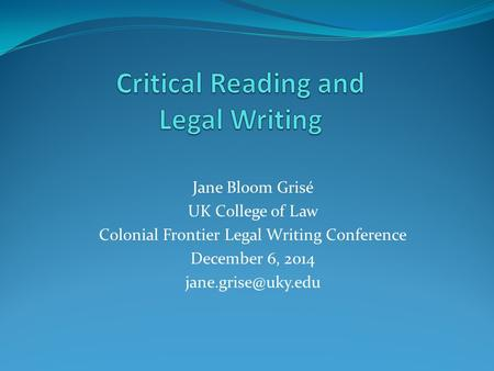 Jane Bloom Grisé UK College of Law Colonial Frontier Legal Writing Conference December 6, 2014