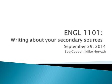 September 29, 2014 Bob Cooper, Ildiko Horvath.  Next Monday your bibliographies are due in!  Bibliography: A properly formatted bibliography following.