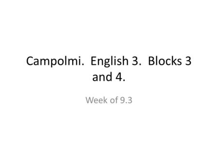 Campolmi. English 3. Blocks 3 and 4. Week of 9.3.