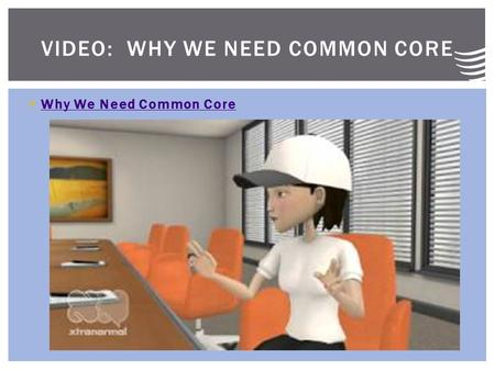  Why We Need Common Core Why We Need Common Core VIDEO: WHY WE NEED COMMON CORE.