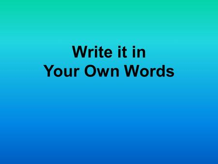 Write it in Your Own Words. A paraphrase is... your own interpretation of essential information and ideas expressed by someone else, presented in a new.