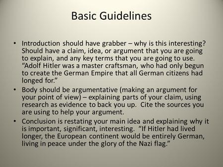 Basic Guidelines Introduction should have grabber – why is this interesting? Should have a claim, idea, or argument that you are going to explain, and.