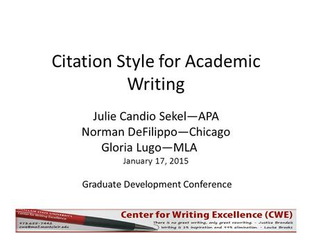 Citation Style for Academic Writing Julie Candio Sekel—APA Norman DeFilippo—Chicago Gloria Lugo—MLA January 17, 2015 Graduate Development Conference.