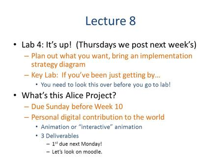 Lecture 8 Lab 4: It's up! (Thursdays we post next week's) – Plan out what you want, bring an implementation strategy diagram – Key Lab: If you've been.