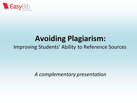Avoiding Plagiarism: Improving Students' Ability to Reference Sources A complementary presentation.