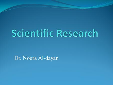 Dr. Noura Al-dayan. Problem/Question Observation/Research Formulate a Hypothesis Experiment Collect and Analyze Results Conclusion Communicate the Results.