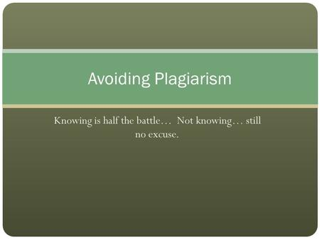 Knowing is half the battle… Not knowing… still no excuse. Avoiding Plagiarism.