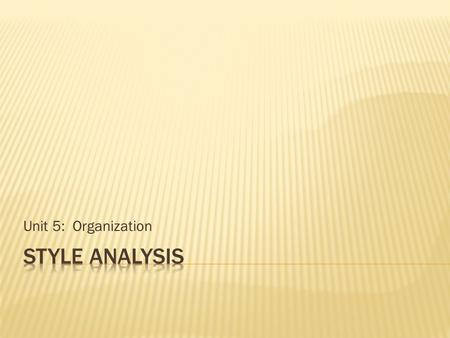 Unit 5: Organization Style analysis.