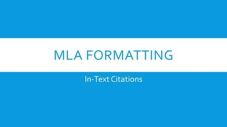 MLA FORMATTING In-Text Citations. BASIC IN-TEXT CITATION RULES In MLA style, referring to the works of others in your text is done by using what is known.
