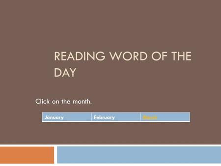 READING WORD OF THE DAY Click on the month. JanuaryFebruaryMarch.