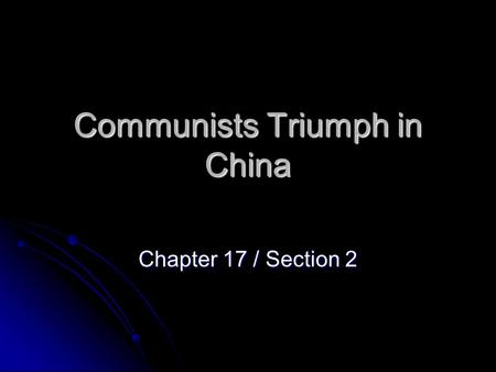 Communists Triumph in China Chapter 17 / Section 2.