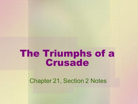 The Triumphs of a Crusade Chapter 21, Section 2 Notes.