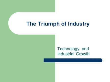 The Triumph of Industry