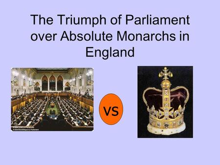 The Triumph of Parliament over Absolute Monarchs in England