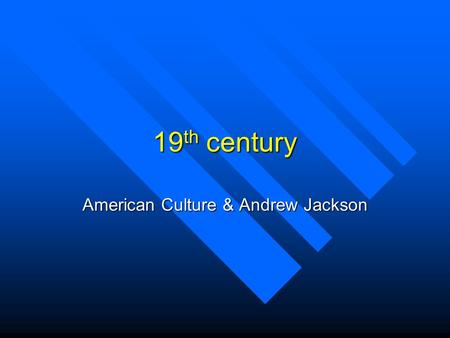 19 th century American Culture & Andrew Jackson. Democracy in Theory and Practice n Fear that democracy would lead to anarchy wanes in the 1820s and 1830s.