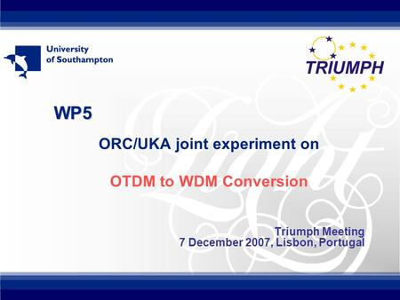 WP5 ORC/UKA joint experiment on OTDM to WDM Conversion Triumph Meeting 7 December 2007, Lisbon, Portugal.